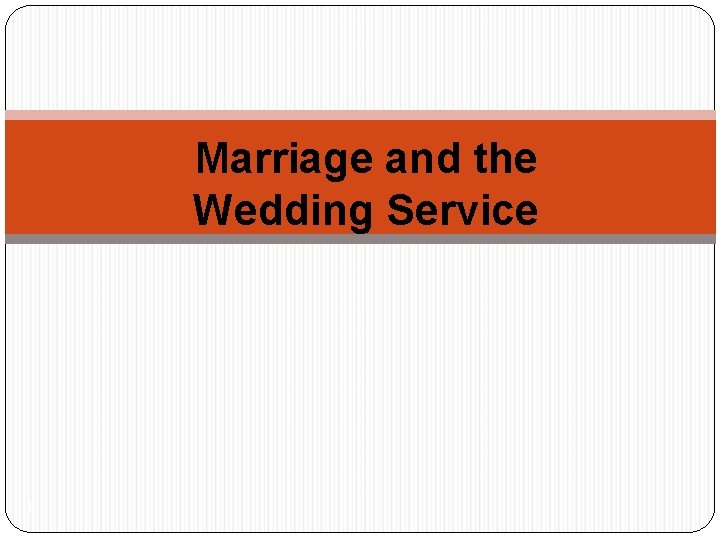 Marriage and the Wedding Service 1