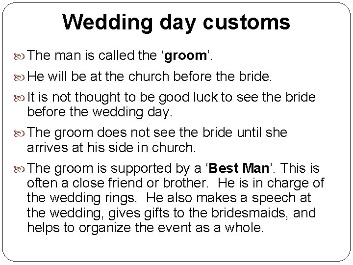 Wedding day customs The man is called the 'groom'. He will be at the