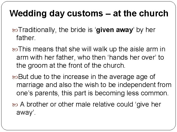 Wedding day customs – at the church Traditionally, the bride is 'given away' by
