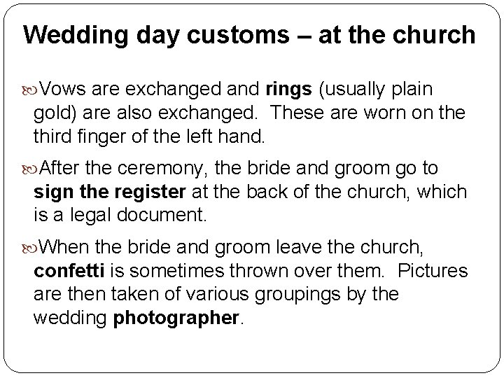 Wedding day customs – at the church Vows are exchanged and rings (usually plain