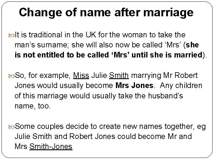 Change of name after marriage It is traditional in the UK for the woman