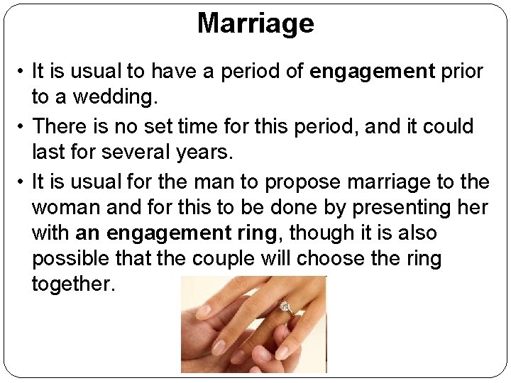 Marriage • It is usual to have a period of engagement prior to a