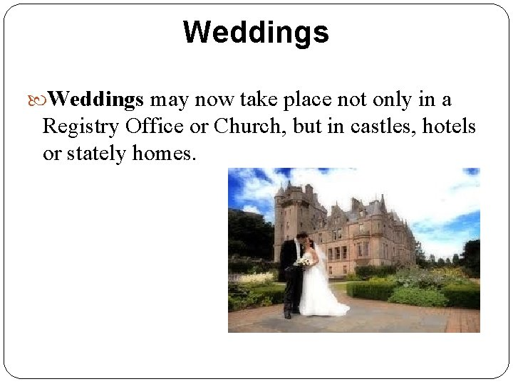 Weddings may now take place not only in a Registry Office or Church, but