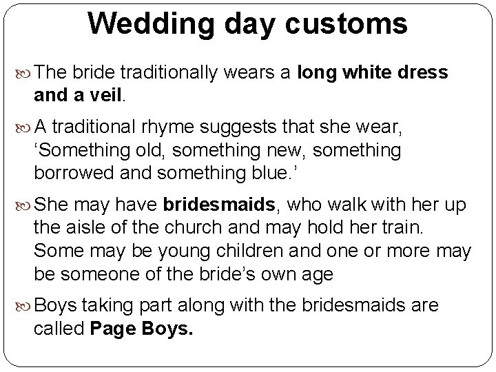 Wedding day customs The bride traditionally wears a long white dress and a veil.