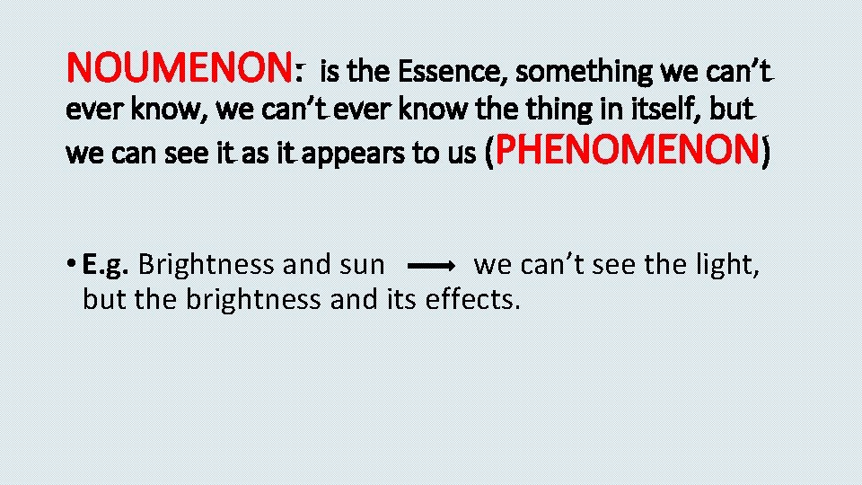 NOUMENON: is the Essence, something we can't ever know, we can't ever know the
