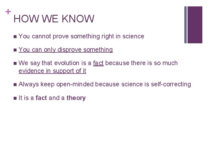 + HOW WE KNOW n You cannot prove something right in science n You