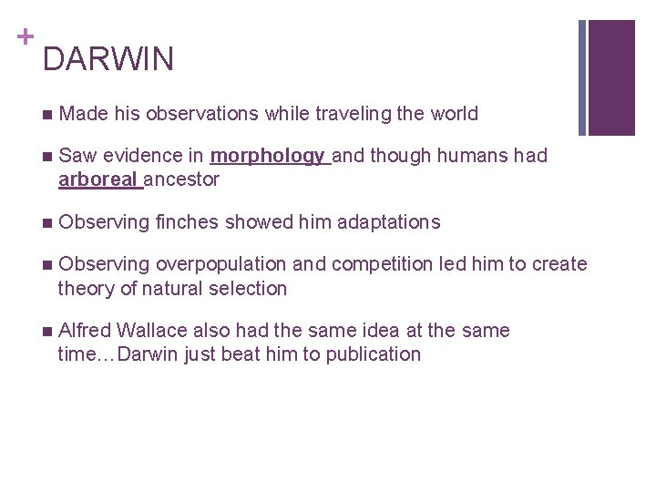 + DARWIN n Made his observations while traveling the world n Saw evidence in