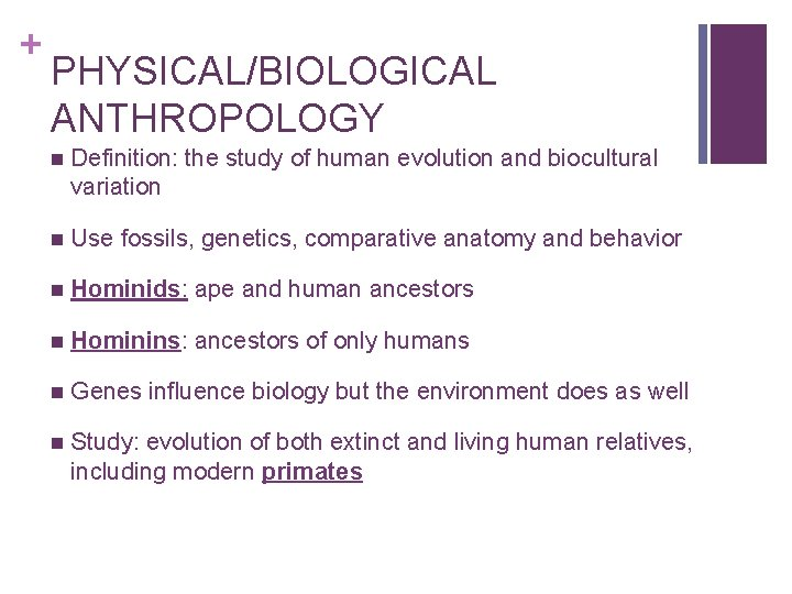 + PHYSICAL/BIOLOGICAL ANTHROPOLOGY n Definition: the study of human evolution and biocultural variation n