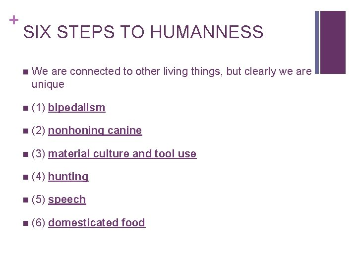 + SIX STEPS TO HUMANNESS n We are connected to other living things, but