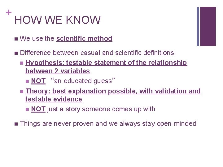 + HOW WE KNOW n We use the scientific method n Difference between casual