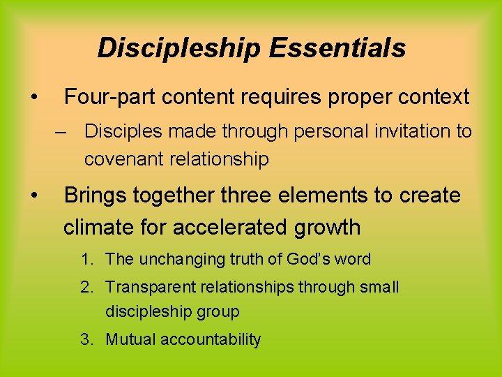 Discipleship Essentials • Four-part content requires proper context – Disciples made through personal invitation