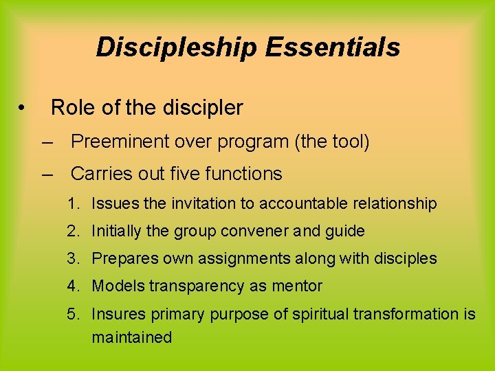 Discipleship Essentials • Role of the discipler – Preeminent over program (the tool) –