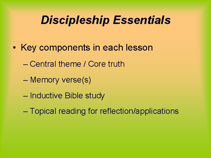 Discipleship Essentials • Key components in each lesson – Central theme / Core truth