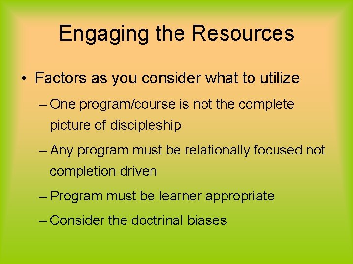Engaging the Resources • Factors as you consider what to utilize – One program/course
