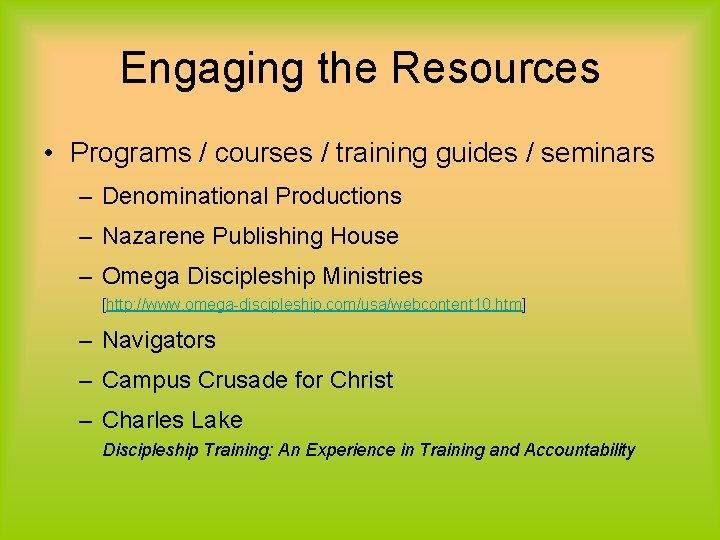 Engaging the Resources • Programs / courses / training guides / seminars – Denominational