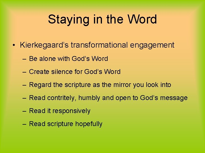 Staying in the Word • Kierkegaard's transformational engagement – Be alone with God's Word