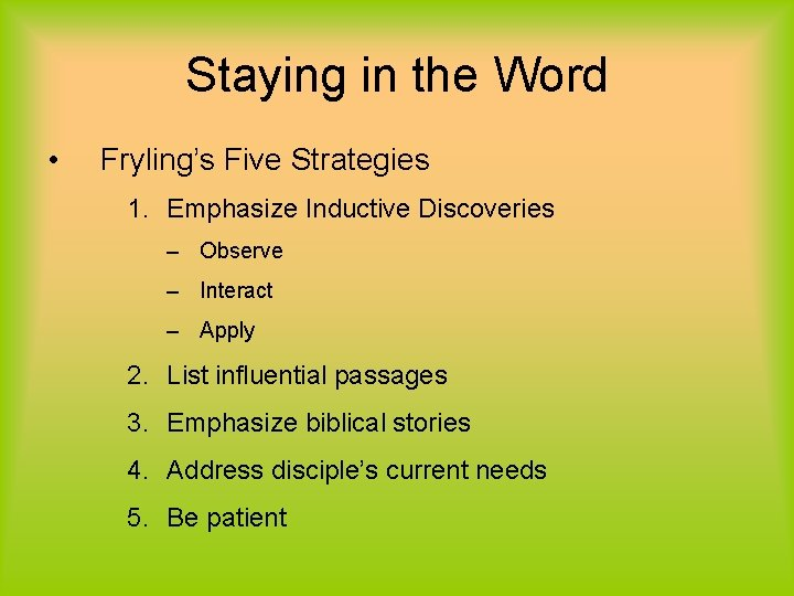 Staying in the Word • Fryling's Five Strategies 1. Emphasize Inductive Discoveries – Observe