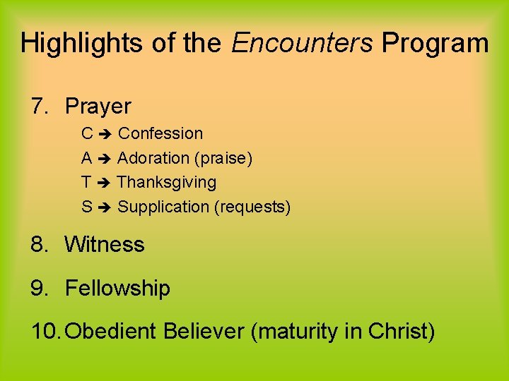 Highlights of the Encounters Program 7. Prayer C Confession A Adoration (praise) T Thanksgiving