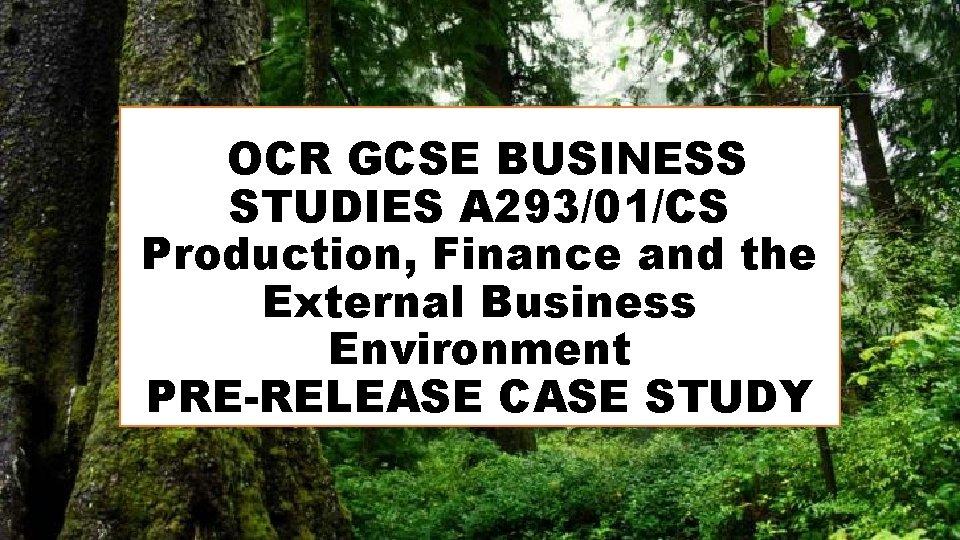 OCR GCSE BUSINESS STUDIES A 293/01/CS Production, Finance and the External Business Environment PRE-RELEASE