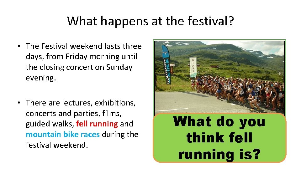 What happens at the festival? • The Festival weekend lasts three days, from Friday