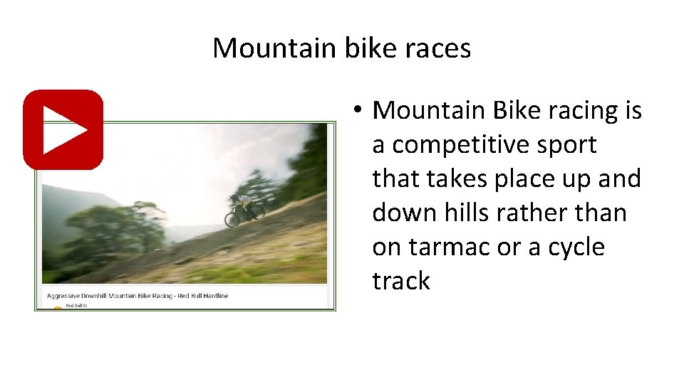 Mountain bike races • Mountain Bike racing is a competitive sport that takes place