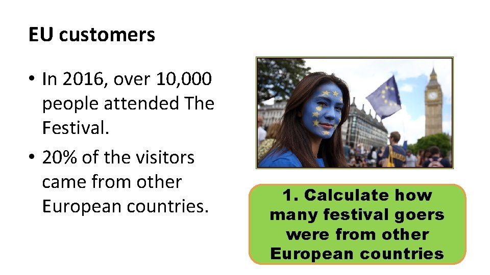 EU customers • In 2016, over 10, 000 people attended The Festival. • 20%