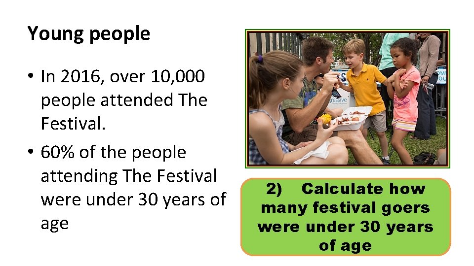 Young people • In 2016, over 10, 000 people attended The Festival. • 60%