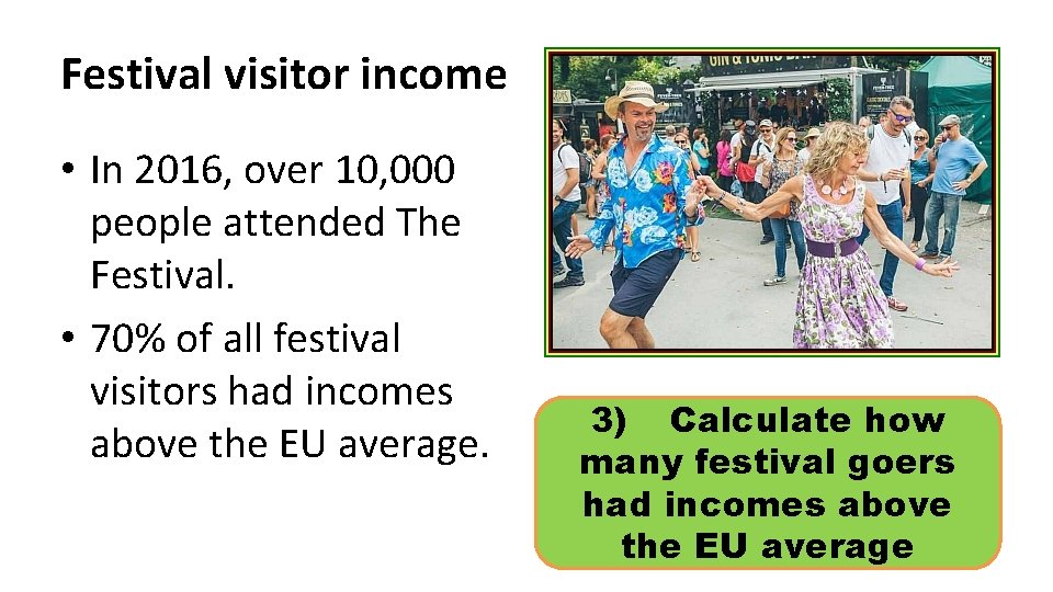 Festival visitor income • In 2016, over 10, 000 people attended The Festival. •