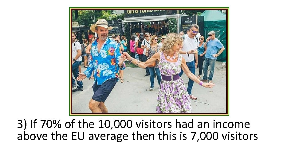 3) If 70% of the 10, 000 visitors had an income above the EU