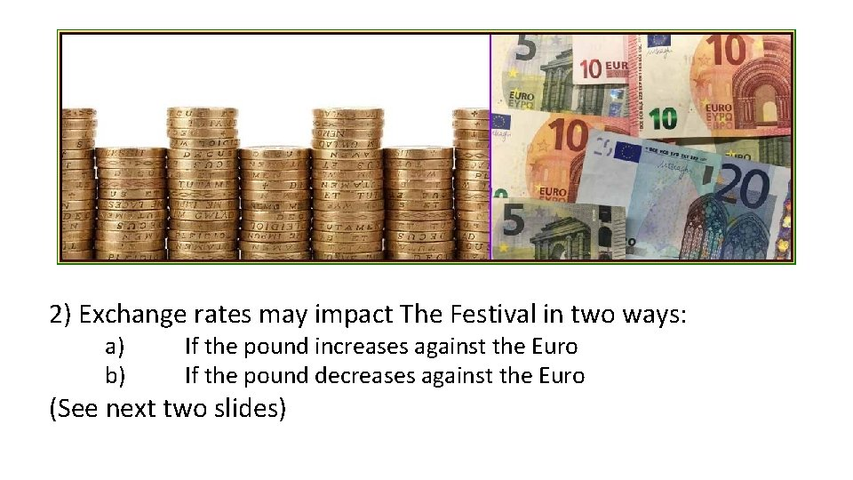 2) Exchange rates may impact The Festival in two ways: a) b) If the