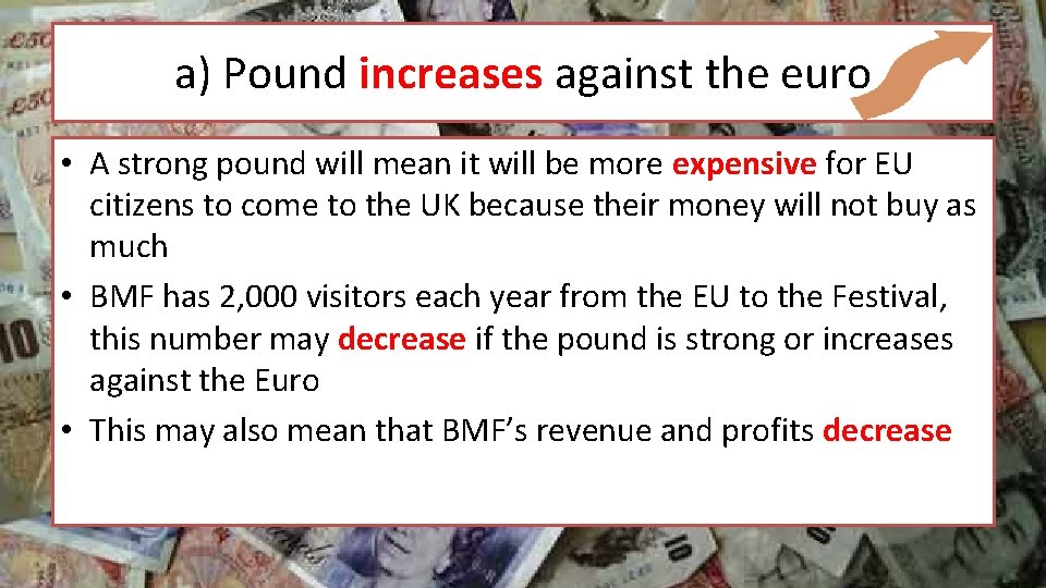a) Pound increases against the euro • A strong pound will mean it will