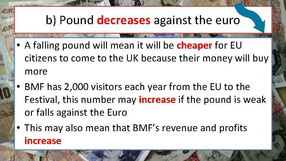 b) Pound decreases against the euro • A falling pound will mean it will