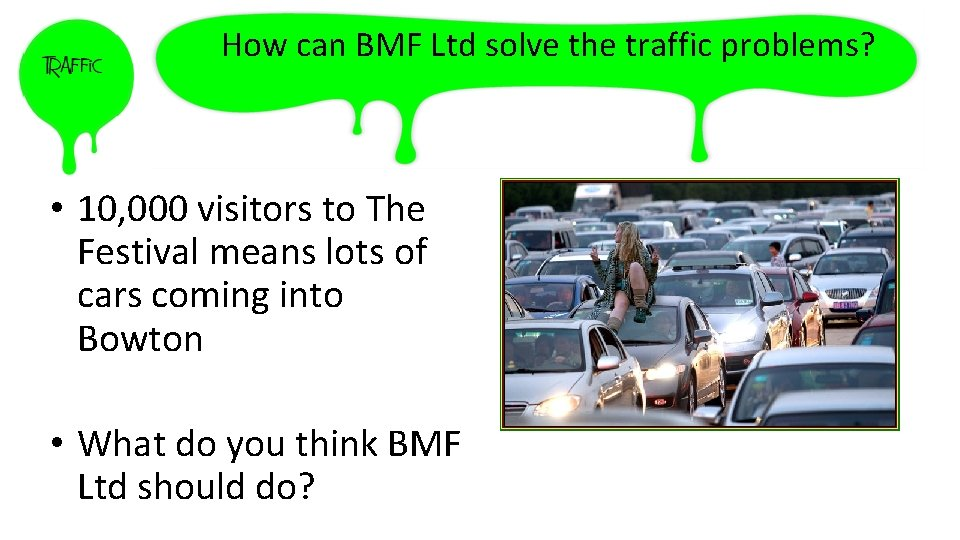 How can BMF Ltd solve the traffic problems? • 10, 000 visitors to The