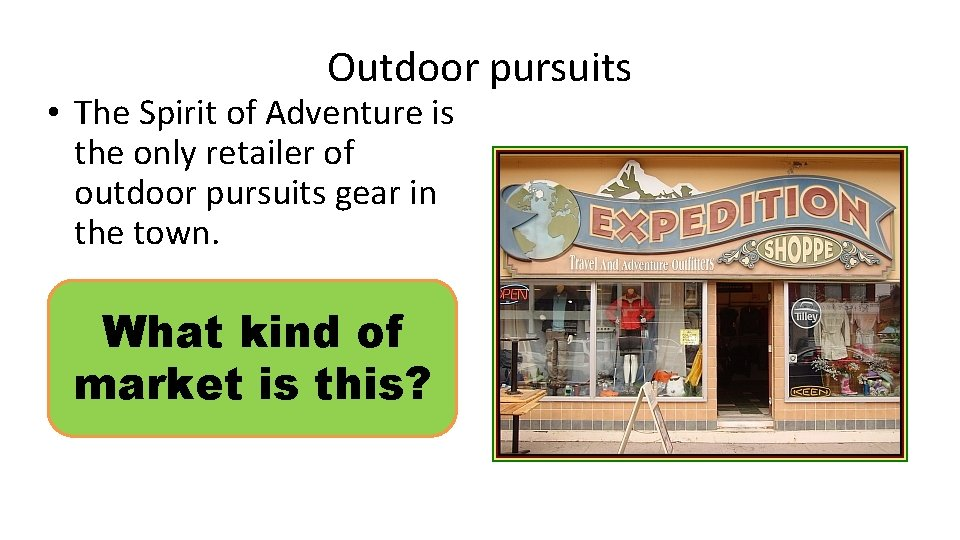 Outdoor pursuits • The Spirit of Adventure is the only retailer of outdoor pursuits