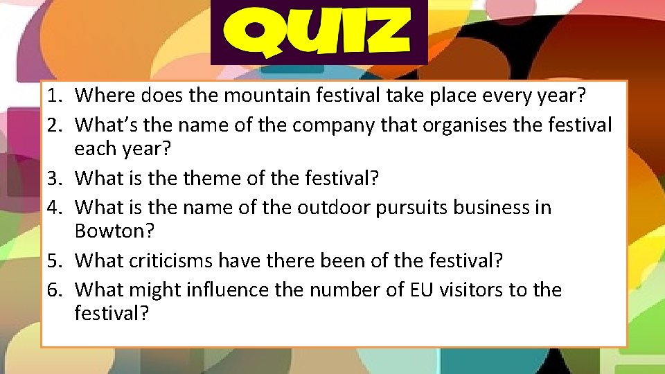 1. Where does the mountain festival take place every year? 2. What's the name