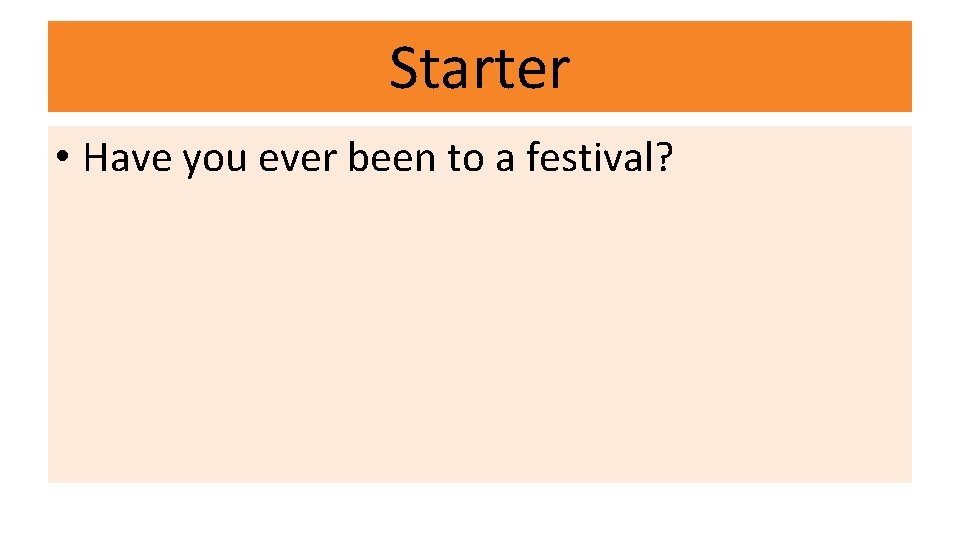 Starter • Have you ever been to a festival?