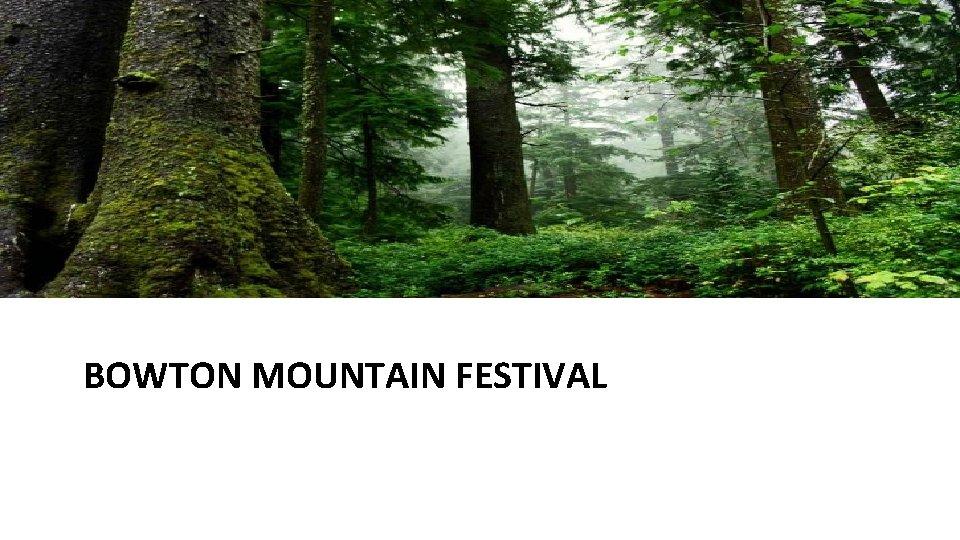 BOWTON MOUNTAIN FESTIVAL