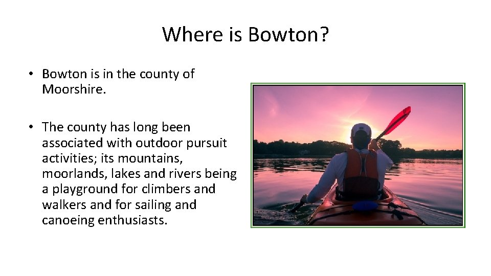 Where is Bowton? • Bowton is in the county of Moorshire. • The county