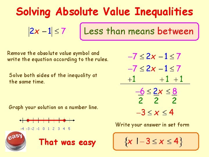 Solving Absolute Value Inequalities Less than means between Remove the absolute value symbol and