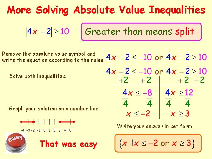 More Solving Absolute Value Inequalities Greater than means split Remove the absolute value symbol