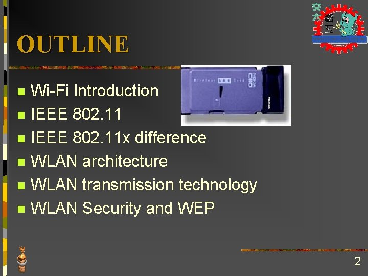 OUTLINE n n n Wi-Fi Introduction IEEE 802. 11 x difference WLAN architecture WLAN