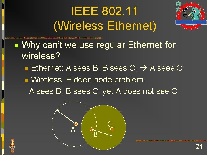 IEEE 802. 11 (Wireless Ethernet) n Why can't we use regular Ethernet for wireless?