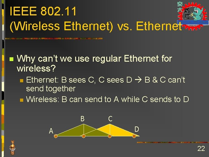 IEEE 802. 11 (Wireless Ethernet) vs. Ethernet n Why can't we use regular Ethernet