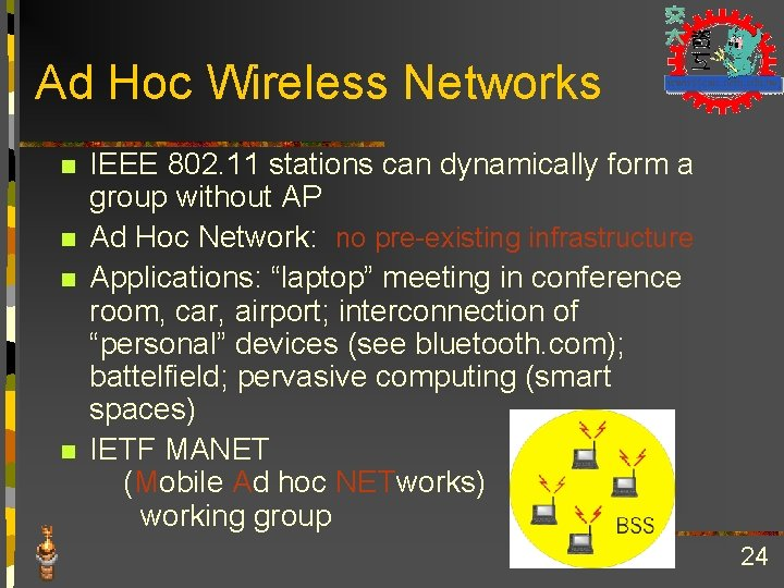 Ad Hoc Wireless Networks n n IEEE 802. 11 stations can dynamically form a