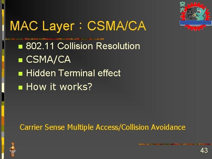 MAC Layer:CSMA/CA n n 802. 11 Collision Resolution CSMA/CA Hidden Terminal effect How it
