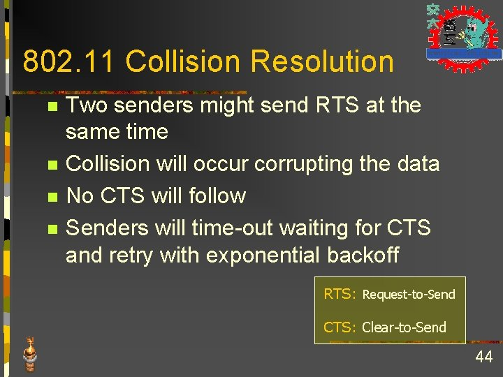 802. 11 Collision Resolution n n Two senders might send RTS at the same