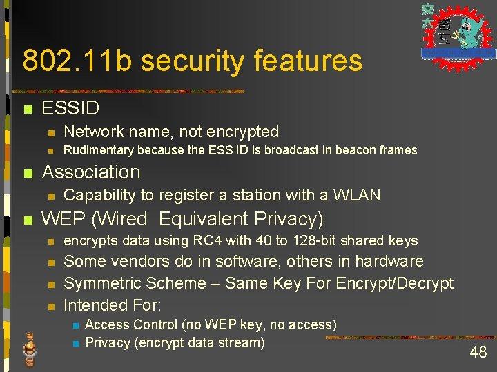 802. 11 b security features n n ESSID n Network name, not encrypted n