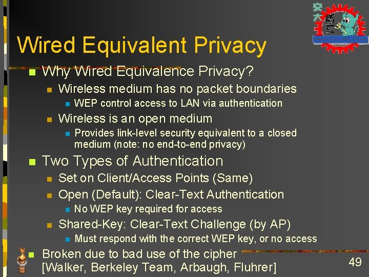 Wired Equivalent Privacy n Why Wired Equivalence Privacy? n Wireless medium has no packet