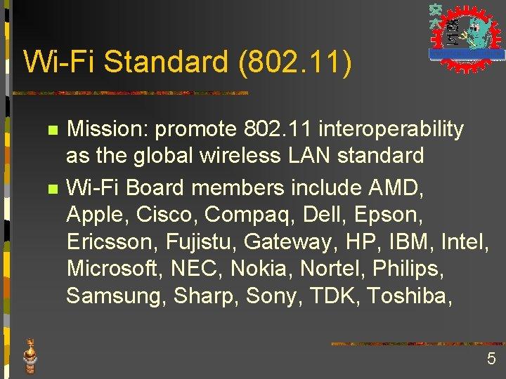 Wi-Fi Standard (802. 11) n n Mission: promote 802. 11 interoperability as the global