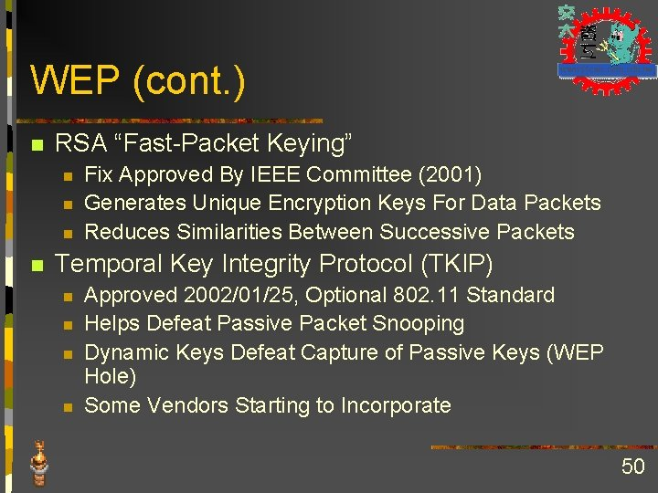 """WEP (cont. ) n RSA """"Fast-Packet Keying"""" n n Fix Approved By IEEE Committee"""